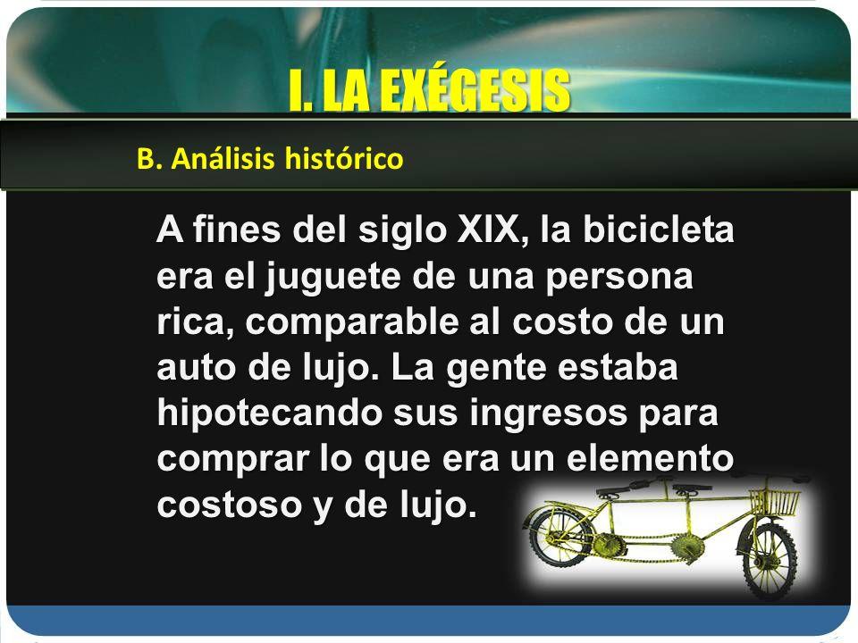 I. LA EXÉGESIS A fines del siglo XIX, la bicicleta era el juguete de una persona rica, comparable al costo de un auto de lujo. La gente estaba hipotec