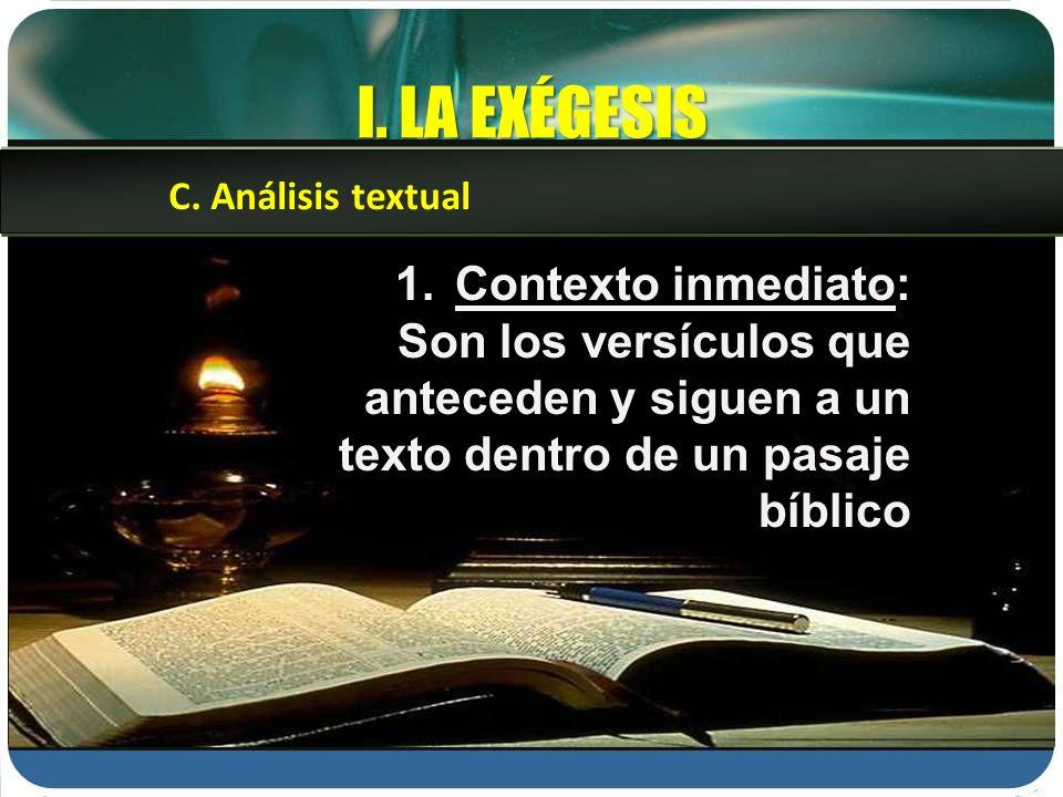 I. LA EXÉGESIS 1.Contexto inmediato: Son los versículos que anteceden y siguen a un texto dentro de un pasaje bíblico C. Análisis textual