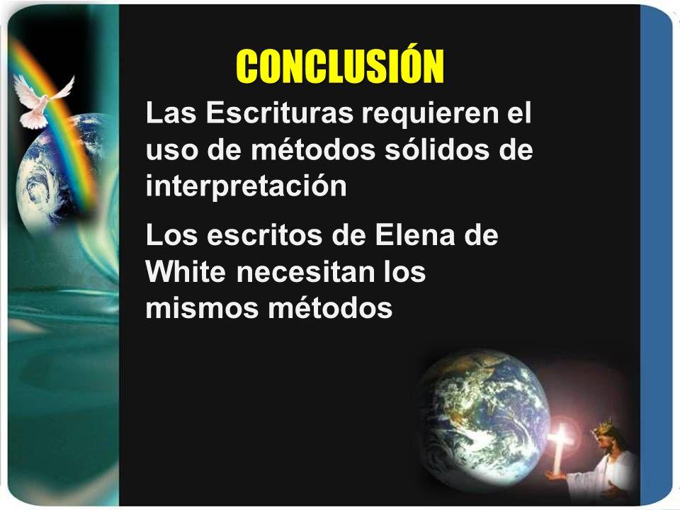 CONCLUSIÓN Las Escrituras requieren el uso de métodos sólidos de interpretación Los escritos de Elena de White necesitan los mismos métodos
