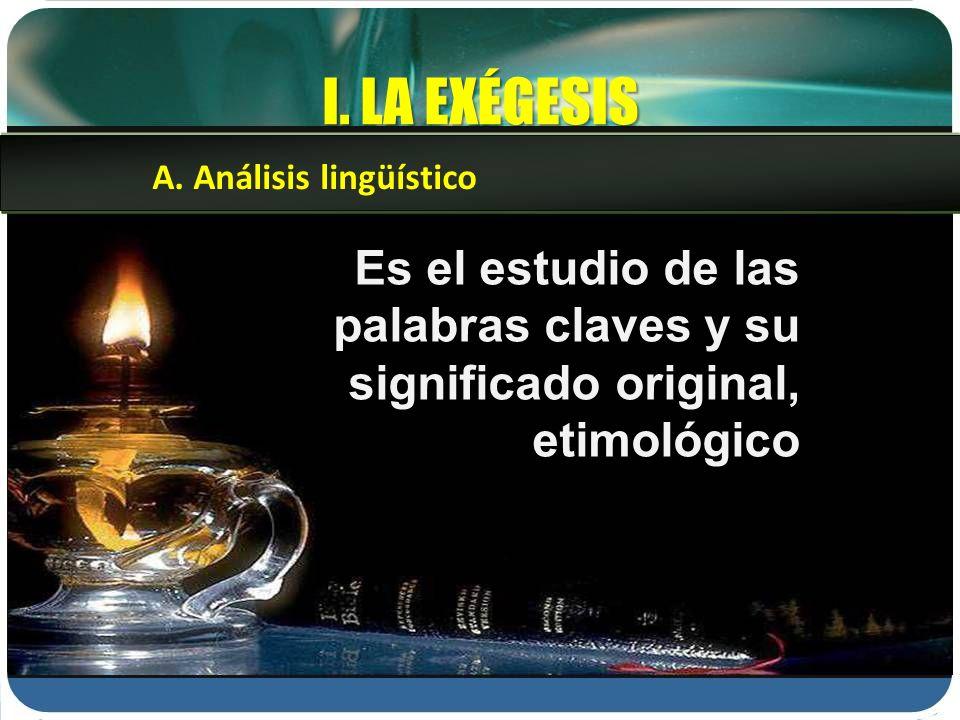 I. LA EXÉGESIS Es el estudio de las palabras claves y su significado original, etimológico A. Análisis lingüístico