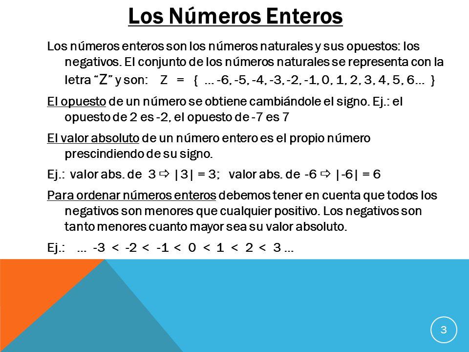 Los Números Enteros Los números enteros son los números naturales y sus opuestos: los negativos. El conjunto de los números naturales se representa co