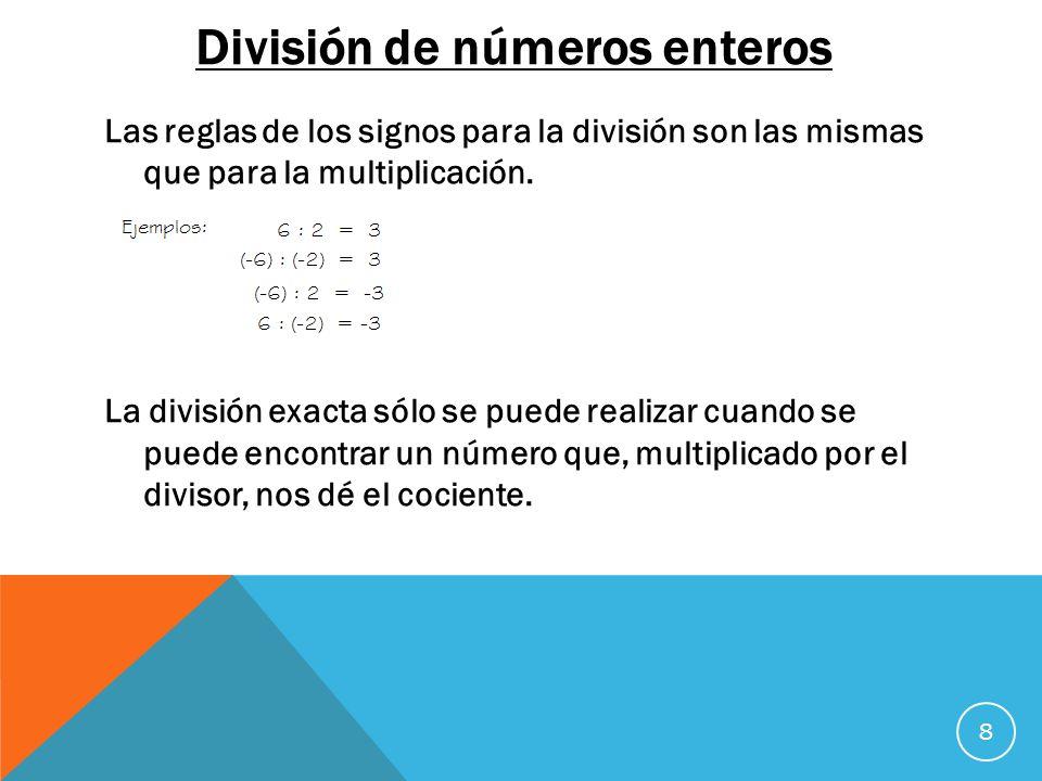 División de números enteros Las reglas de los signos para la división son las mismas que para la multiplicación. La división exacta sólo se puede real