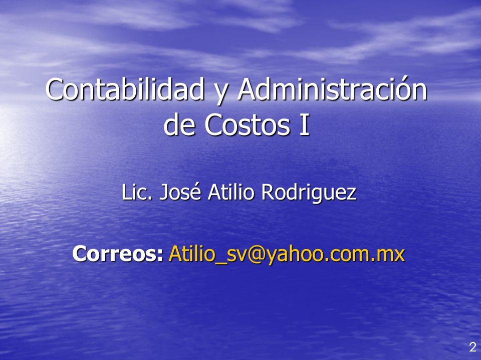 Contabilidad y Administración de Costos I Lic. José Atilio Rodriguez Correos: Atilio_sv@yahoo.com.mx 2