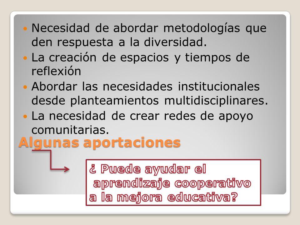 Algunas aportaciones Necesidad de abordar metodologías que den respuesta a la diversidad. La creación de espacios y tiempos de reflexión Abordar las n
