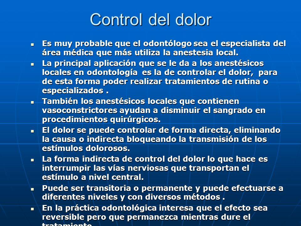 Control del dolor Es muy probable que el odontólogo sea el especialista del área médica que más utiliza la anestesia local. Es muy probable que el odo
