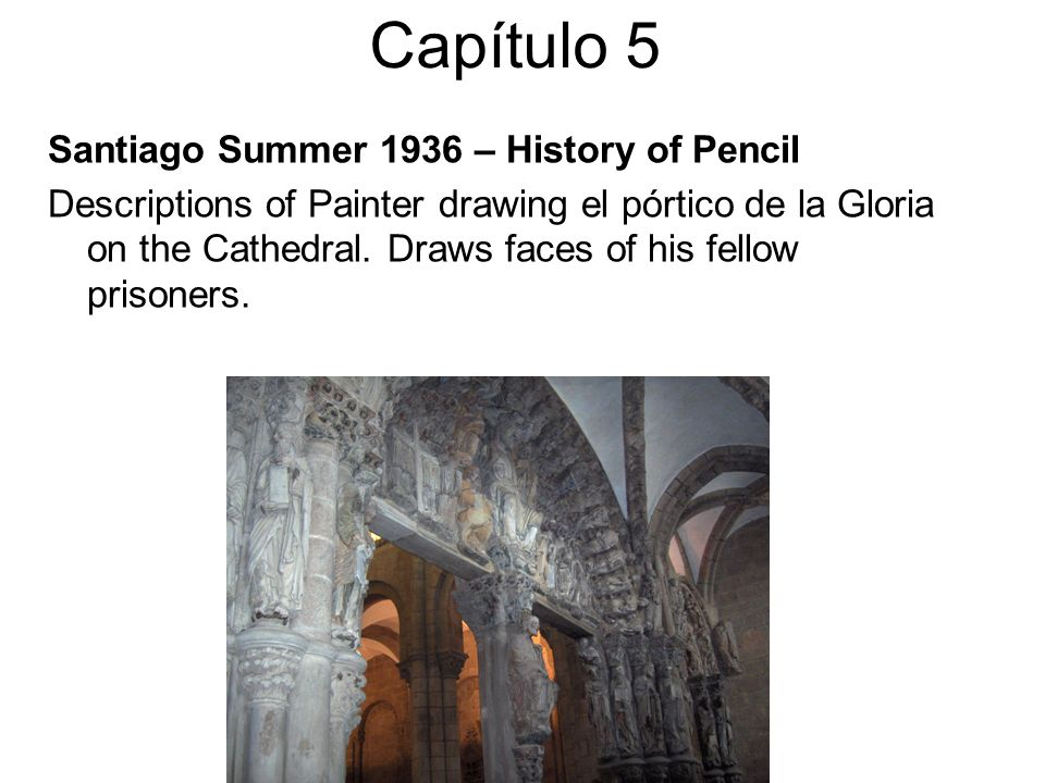 Capítulo 5 Santiago Summer 1936 – History of Pencil Descriptions of Painter drawing el pórtico de la Gloria on the Cathedral. Draws faces of his fello