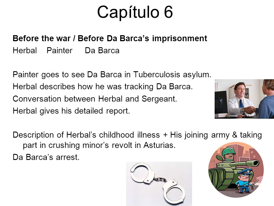 Capítulo 6 Before the war / Before Da Barcas imprisonment Herbal Painter Da Barca Painter goes to see Da Barca in Tuberculosis asylum. Herbal describe