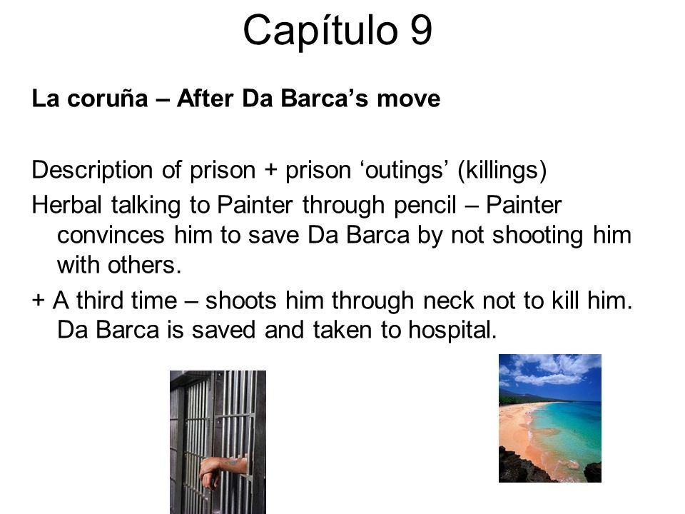 Capítulo 9 La coruña – After Da Barcas move Description of prison + prison outings (killings) Herbal talking to Painter through pencil – Painter convi