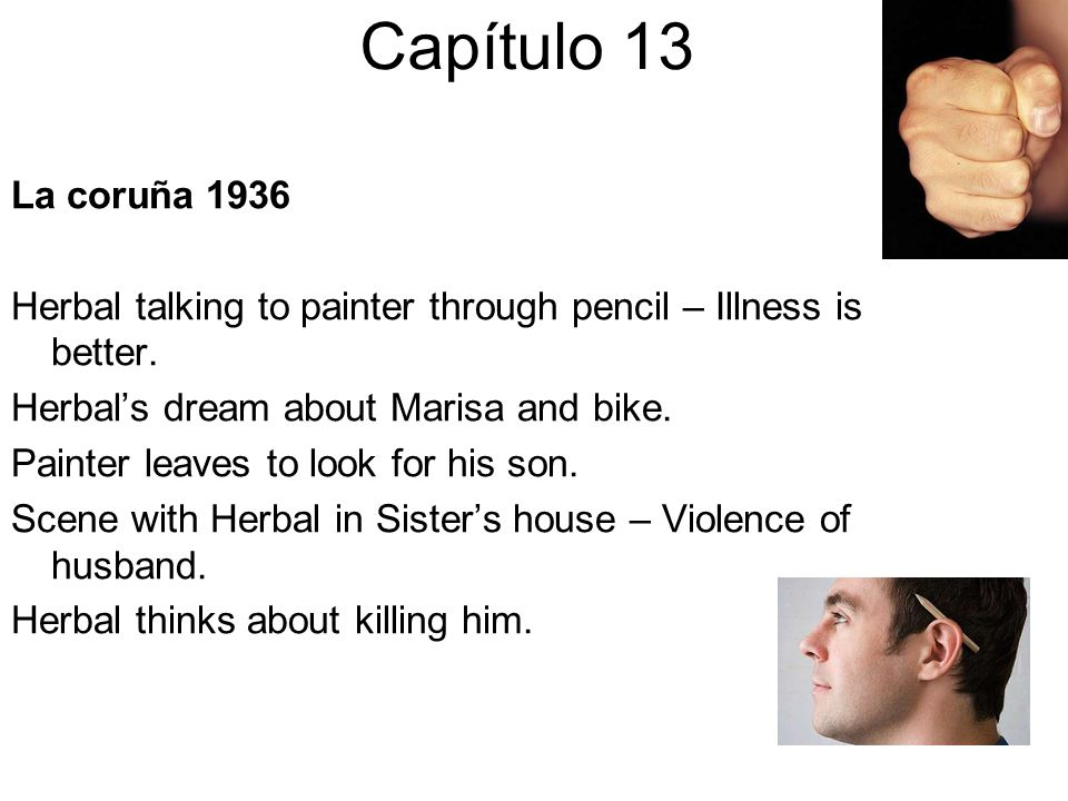 Capítulo 13 La coruña 1936 Herbal talking to painter through pencil – Illness is better. Herbals dream about Marisa and bike. Painter leaves to look f