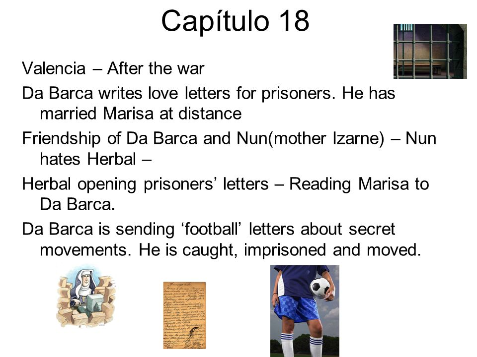 Capítulo 18 Valencia – After the war Da Barca writes love letters for prisoners. He has married Marisa at distance Friendship of Da Barca and Nun(moth