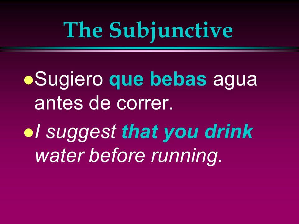 The Subjunctive l Quiero que tú respires lentamente. l I want you to breathe slowly.