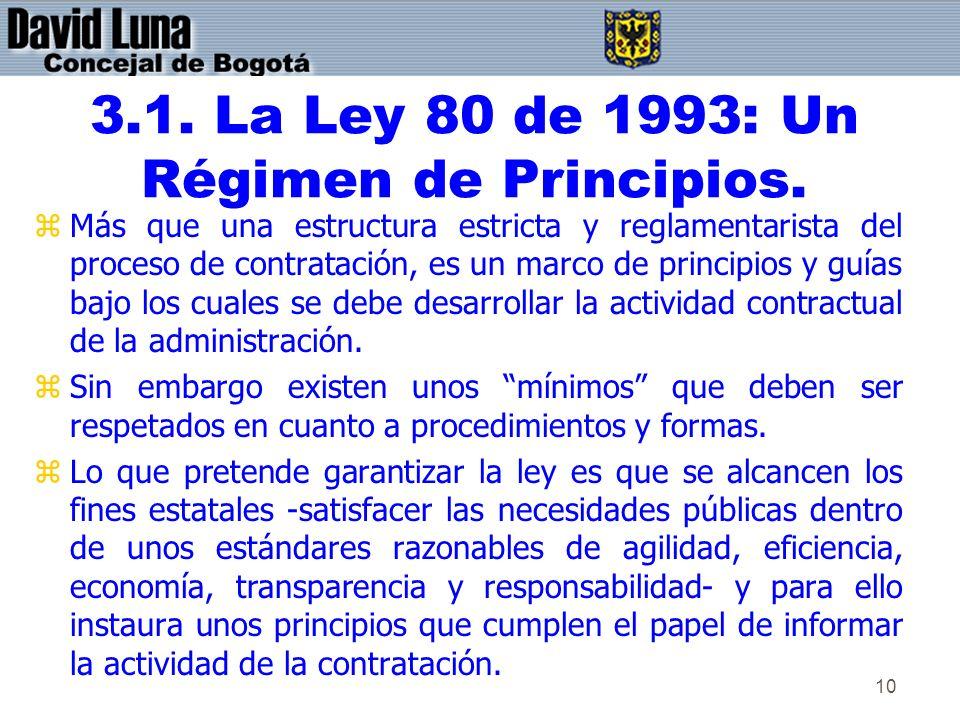 10 3.1. La Ley 80 de 1993: Un Régimen de Principios. zMás que una estructura estricta y reglamentarista del proceso de contratación, es un marco de pr