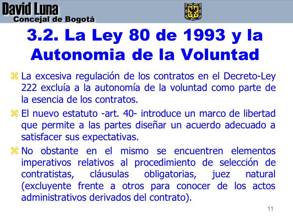 11 3.2. La Ley 80 de 1993 y la Autonomia de la Voluntad zLa excesiva regulación de los contratos en el Decreto-Ley 222 excluía a la autonomía de la vo