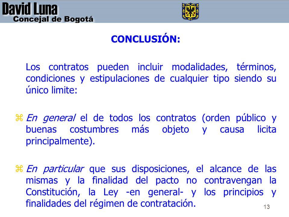 13 CONCLUSIÓN: Los contratos pueden incluir modalidades, términos, condiciones y estipulaciones de cualquier tipo siendo su único limite: zEn general