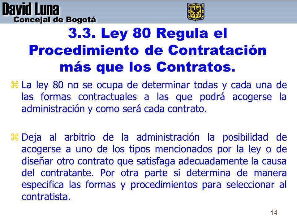 14 3.3. Ley 80 Regula el Procedimiento de Contratación más que los Contratos. zLa ley 80 no se ocupa de determinar todas y cada una de las formas cont
