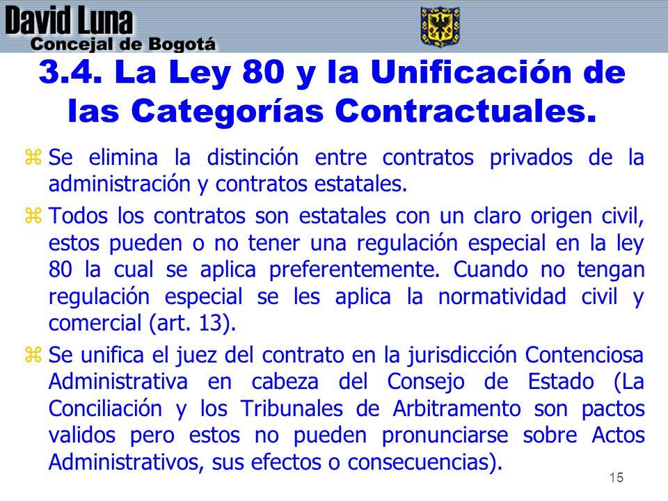 15 3.4. La Ley 80 y la Unificación de las Categorías Contractuales. zSe elimina la distinción entre contratos privados de la administración y contrato