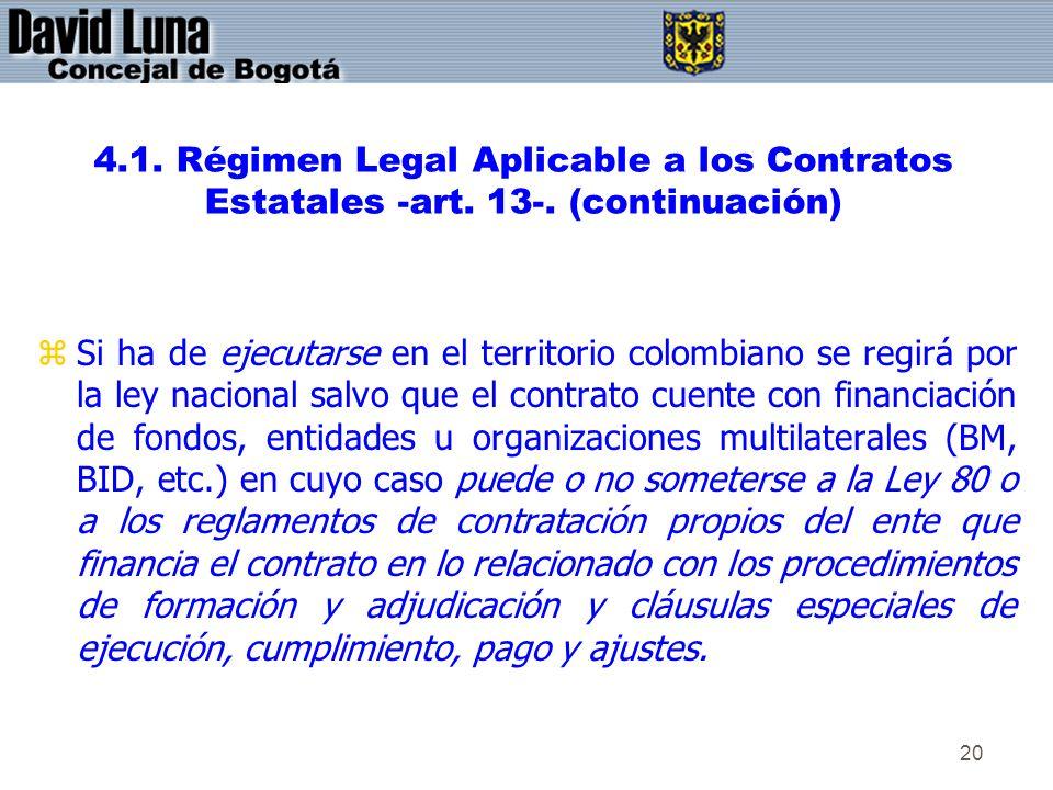 20 4.1. Régimen Legal Aplicable a los Contratos Estatales -art. 13-. (continuación) zSi ha de ejecutarse en el territorio colombiano se regirá por la