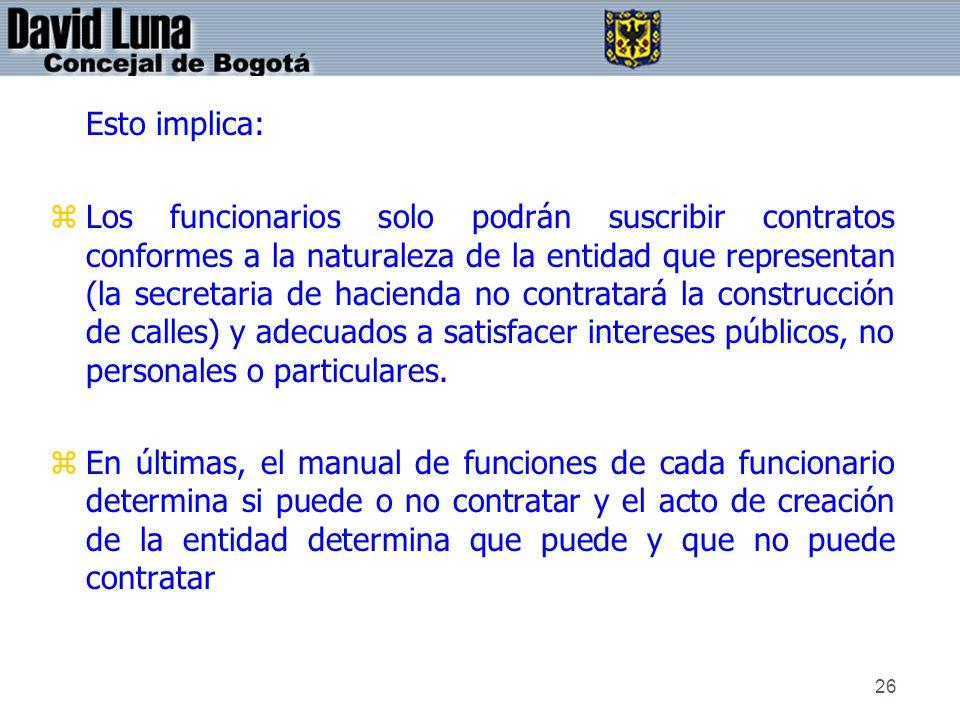 26 Esto implica: zLos funcionarios solo podrán suscribir contratos conformes a la naturaleza de la entidad que representan (la secretaria de hacienda