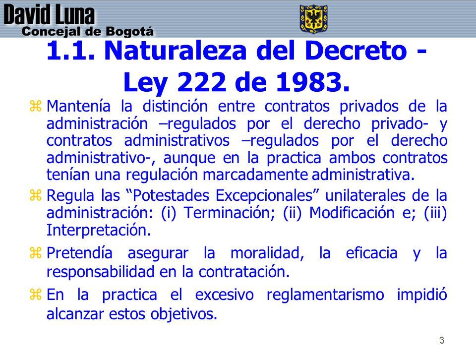 3 1.1. Naturaleza del Decreto - Ley 222 de 1983. zMantenía la distinción entre contratos privados de la administración –regulados por el derecho priva