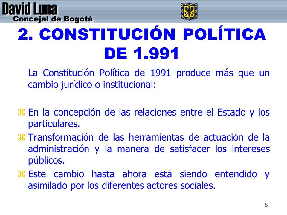5 2. CONSTITUCIÓN POLÍTICA DE 1.991 La Constitución Política de 1991 produce más que un cambio jurídico o institucional: zEn la concepción de las rela