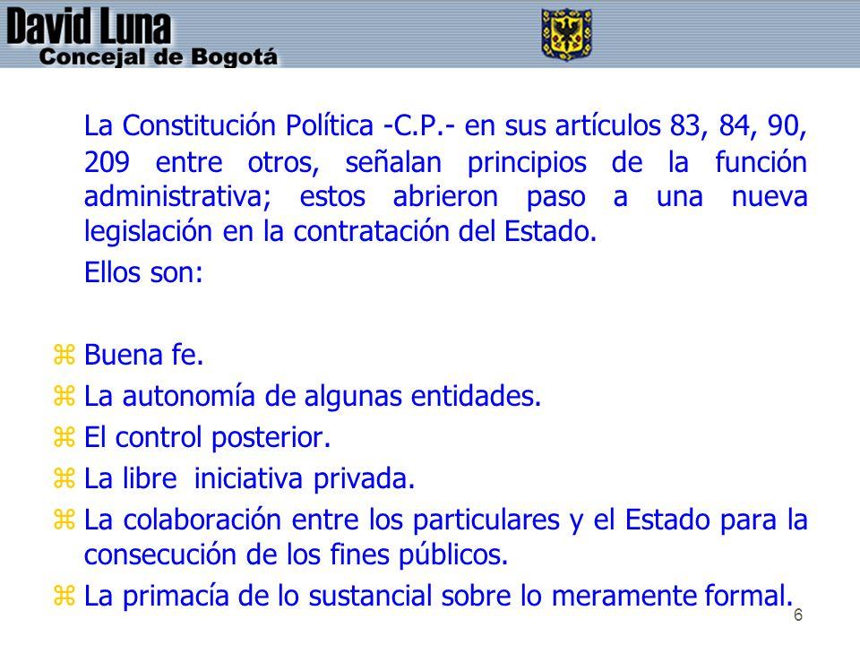 6 La Constitución Política -C.P.- en sus artículos 83, 84, 90, 209 entre otros, señalan principios de la función administrativa; estos abrieron paso a