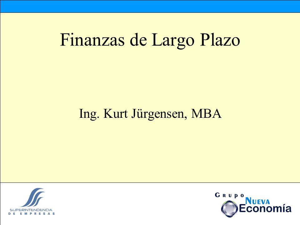 Finanzas de Largo Plazo Ing. Kurt Jürgensen, MBA