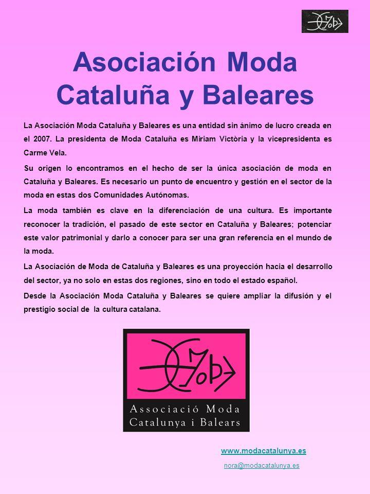Asociación Moda Cataluña y Baleares La Asociación Moda Cataluña y Baleares es una entidad sin ánimo de lucro creada en el 2007.