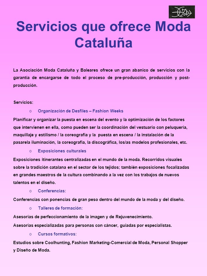 Servicios que ofrece Moda Cataluña La Asociación Moda Cataluña y Baleares ofrece un gran abanico de servicios con la garantía de encargarse de todo el proceso de pre-producción, producción y post- producción.