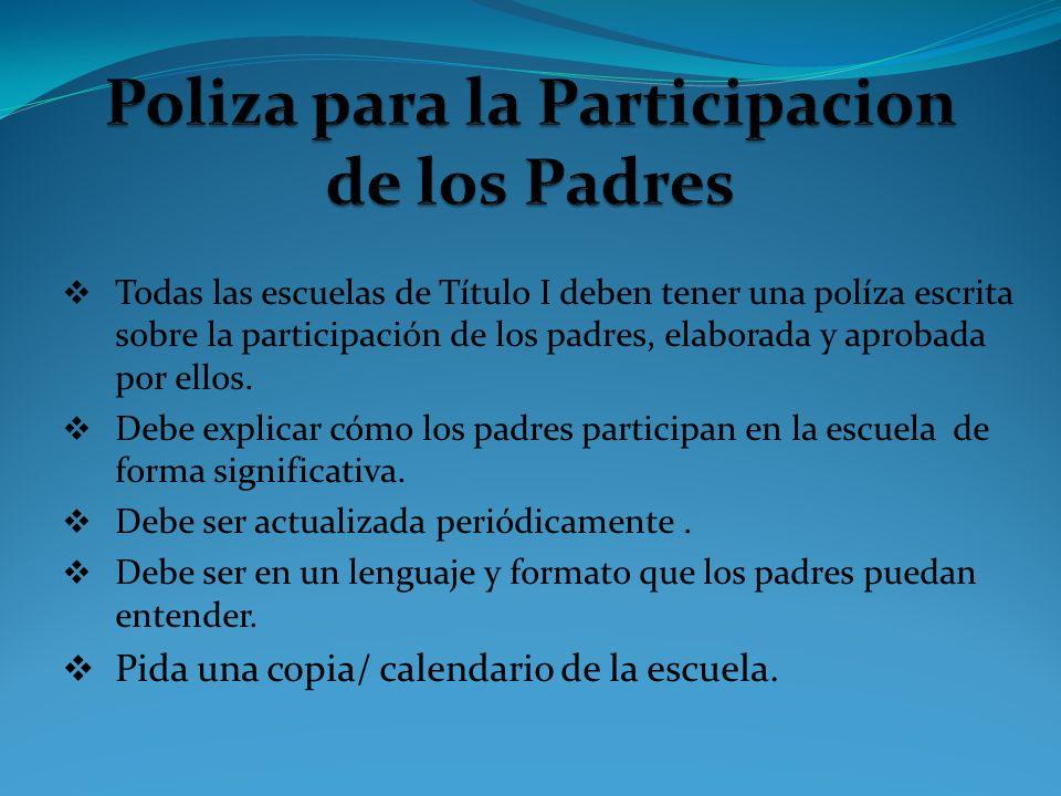 Todas las escuelas de Título I deben tener una políza escrita sobre la participación de los padres, elaborada y aprobada por ellos. Debe explicar cómo