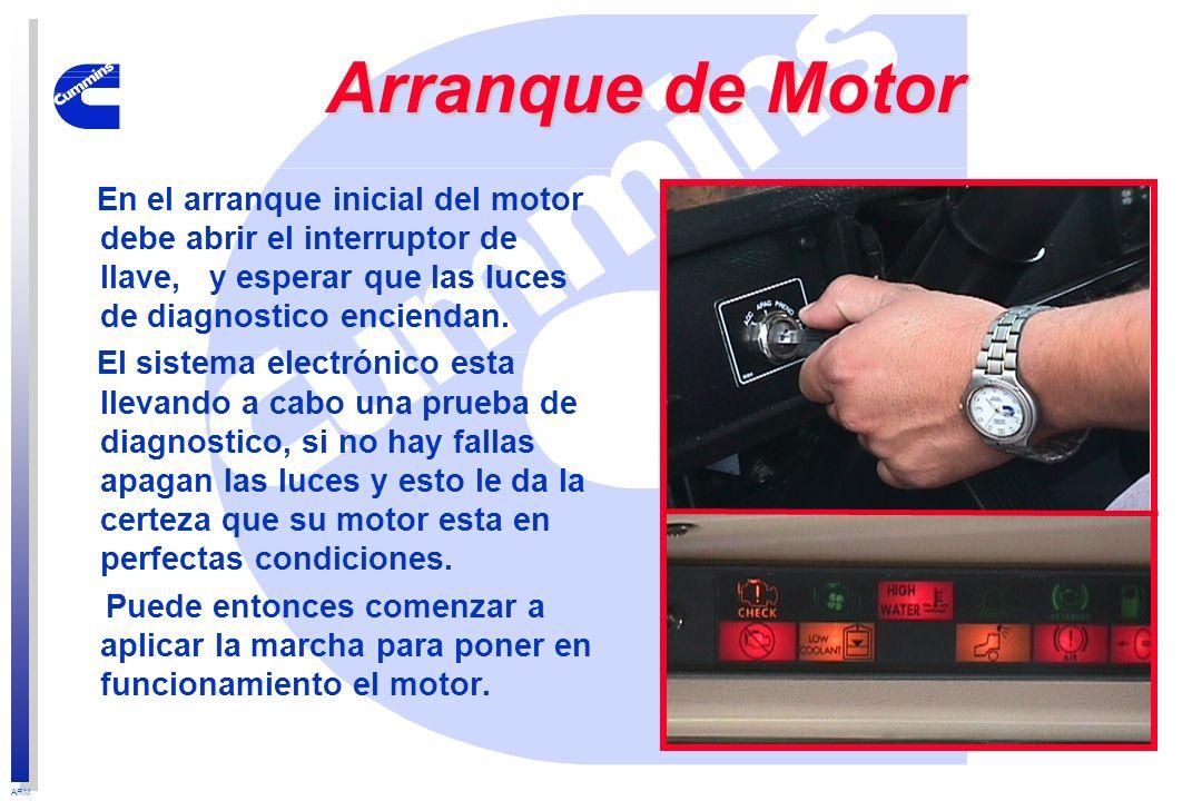 ARM Arranque de Motor En el arranque inicial del motor debe abrir el interruptor de llave, y esperar que las luces de diagnostico enciendan. El sistem