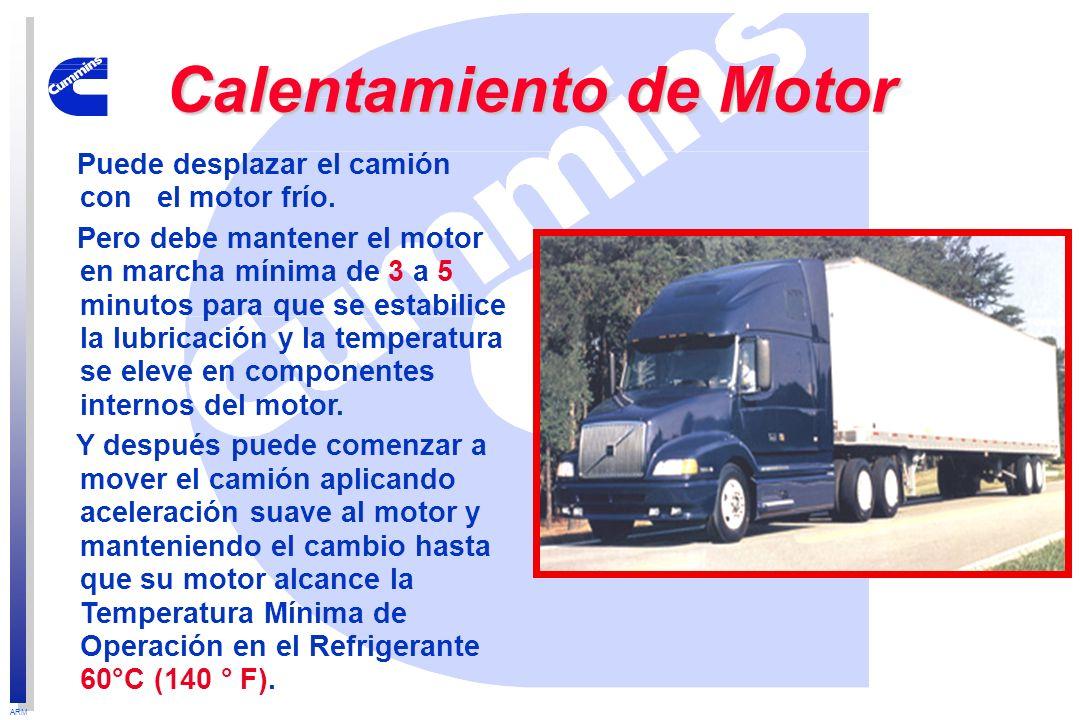 ARM Puede desplazar el camión con el motor frío. Pero debe mantener el motor en marcha mínima de 3 a 5 minutos para que se estabilice la lubricación y