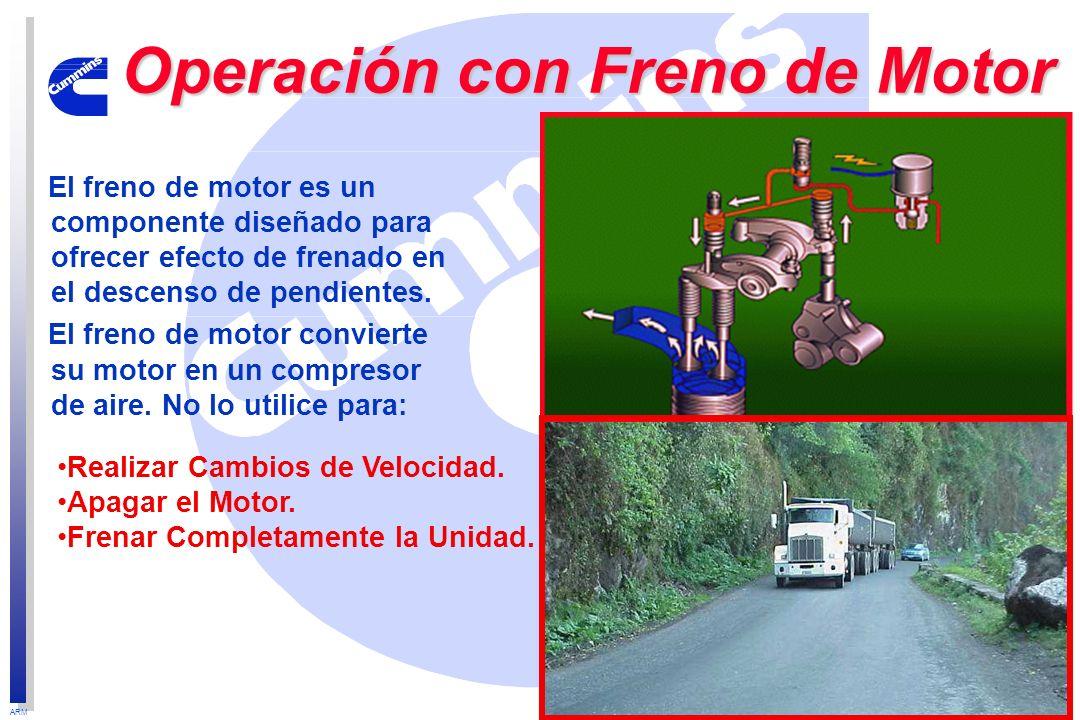 ARM Operación con Freno de Motor El freno de motor es un componente diseñado para ofrecer efecto de frenado en el descenso de pendientes. El freno de