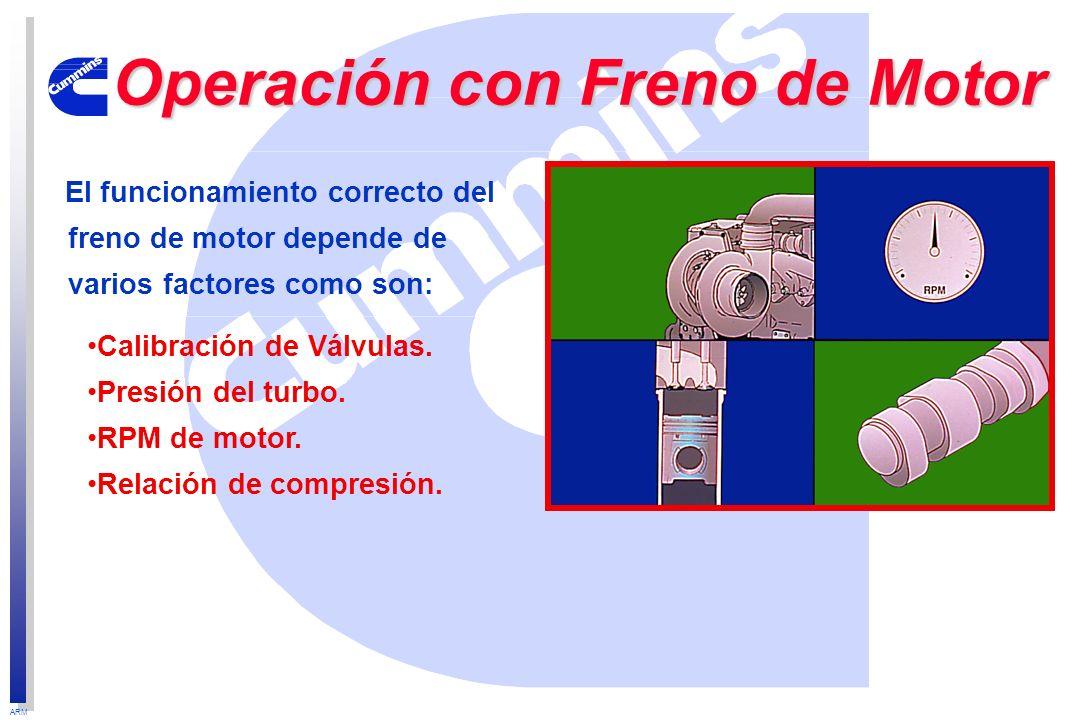 ARM El funcionamiento correcto del freno de motor depende de varios factores como son: Operación con Freno de Motor Calibración de Válvulas. Presión d