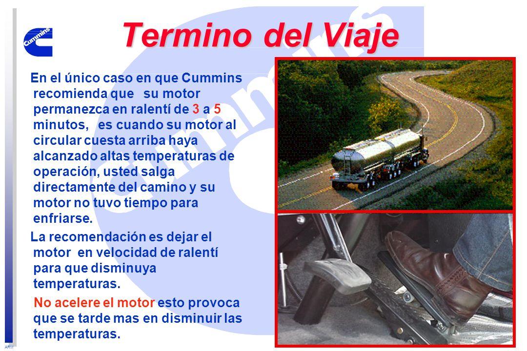 ARM Termino del Viaje En el único caso en que Cummins recomienda que su motor permanezca en ralentí de 3 a 5 minutos, es cuando su motor al circular c