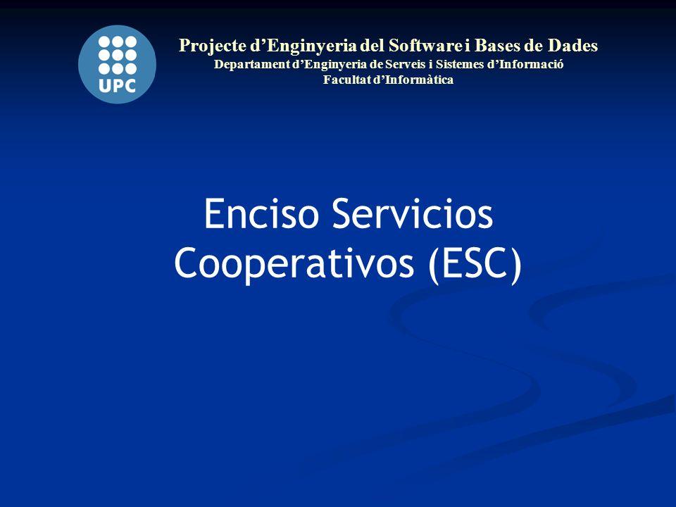 Projecte dEnginyeria del Software i Bases de Dades Departament dEnginyeria de Serveis i Sistemes dInformació Facultat dInformàtica Enciso Servicios Cooperativos (ESC)