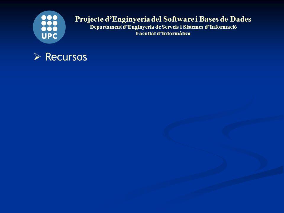 Projecte dEnginyeria del Software i Bases de Dades Departament dEnginyeria de Serveis i Sistemes dInformació Facultat dInformàtica Recursos