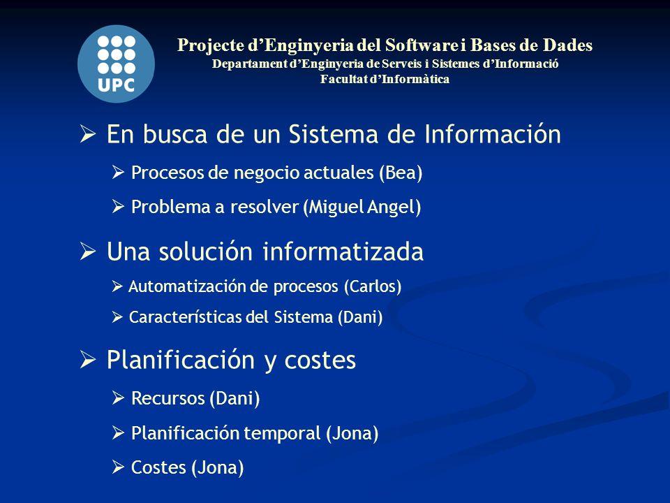 Projecte dEnginyeria del Software i Bases de Dades Departament dEnginyeria de Serveis i Sistemes dInformació Facultat dInformàtica En busca de un Sist