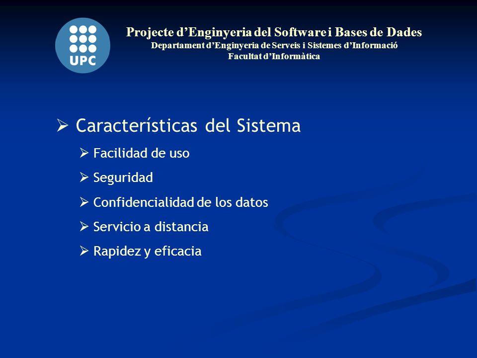 Projecte dEnginyeria del Software i Bases de Dades Departament dEnginyeria de Serveis i Sistemes dInformació Facultat dInformàtica Características del Sistema Facilidad de uso Seguridad Confidencialidad de los datos Servicio a distancia Rapidez y eficacia
