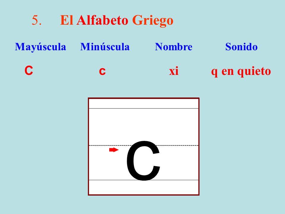 5.El Alfabeto Griego C c xi q en quieto Mayúscula Minúscula Nombre Sonido c