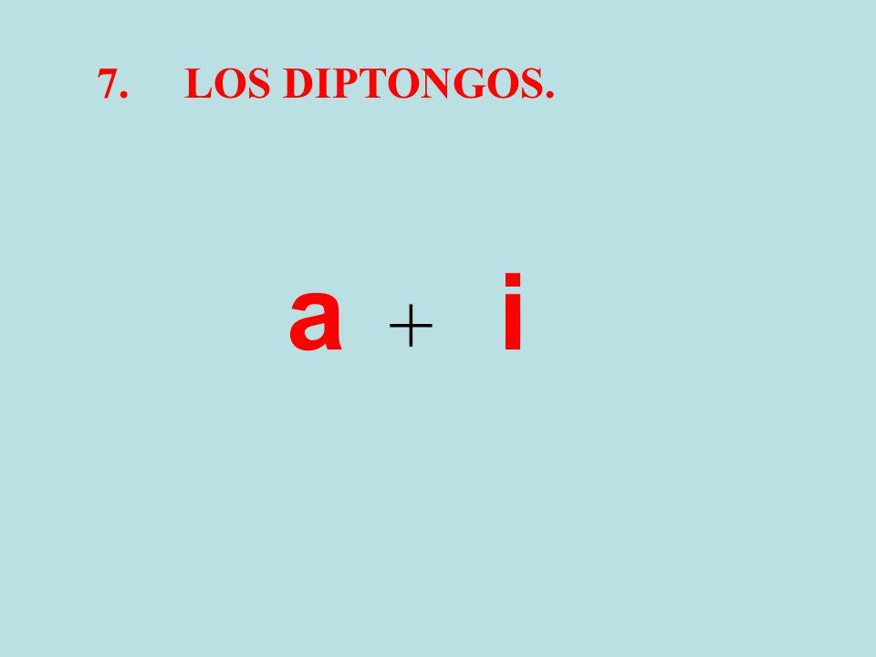 7.LOS DIPTONGOS. a + i