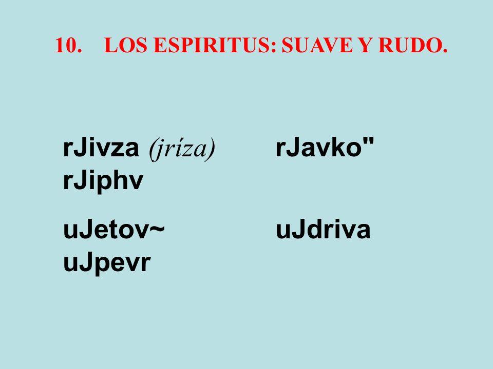 10.LOS ESPIRITUS: SUAVE Y RUDO. rJivza (jríza) rJavko