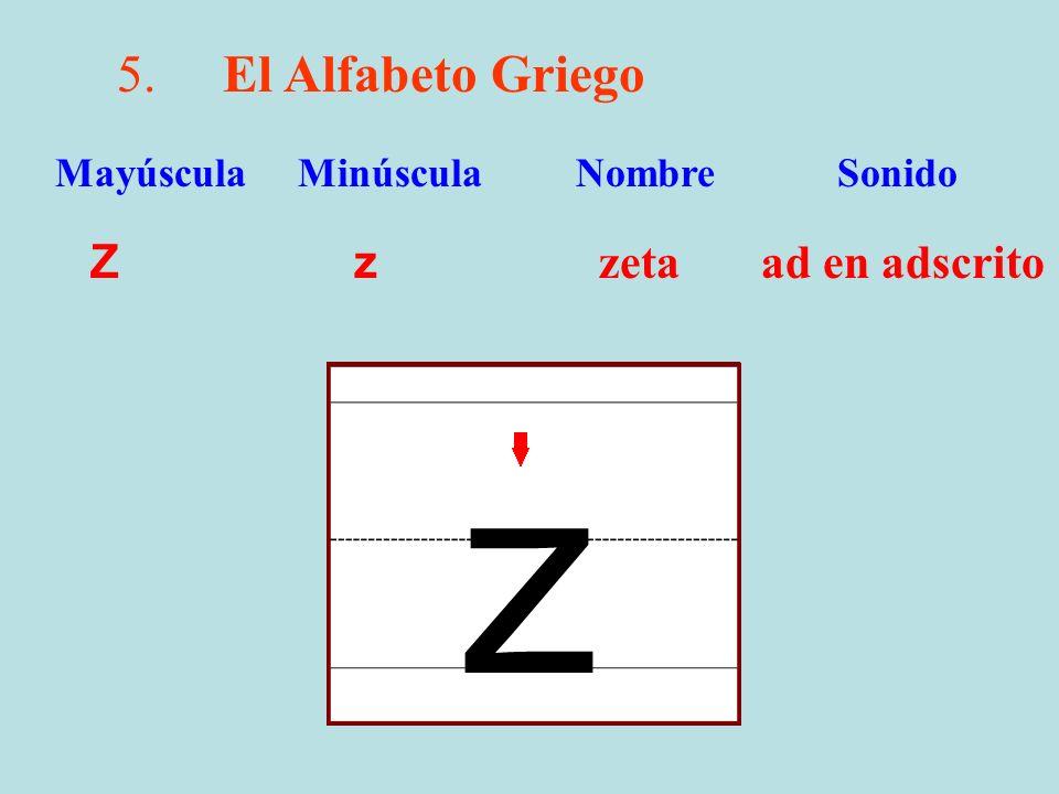 5.El Alfabeto Griego Z z zeta ad en adscrito Mayúscula Minúscula Nombre Sonido z