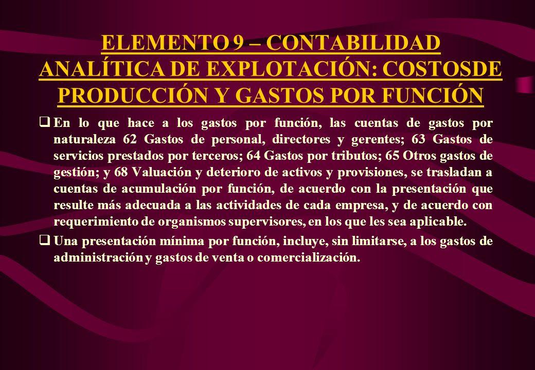 ELEMENTO 9 – CONTABILIDAD ANALÍTICA DE EXPLOTACIÓN: COSTOSDE PRODUCCIÓN Y GASTOS POR FUNCIÓN Este elemento comprende la contabilidad analítica de expl