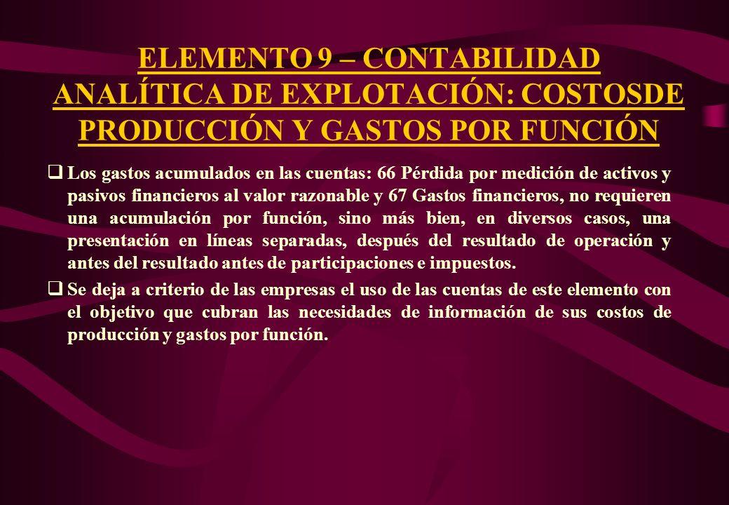 ELEMENTO 9 – CONTABILIDAD ANALÍTICA DE EXPLOTACIÓN: COSTOSDE PRODUCCIÓN Y GASTOS POR FUNCIÓN En lo que hace a los gastos por función, las cuentas de g
