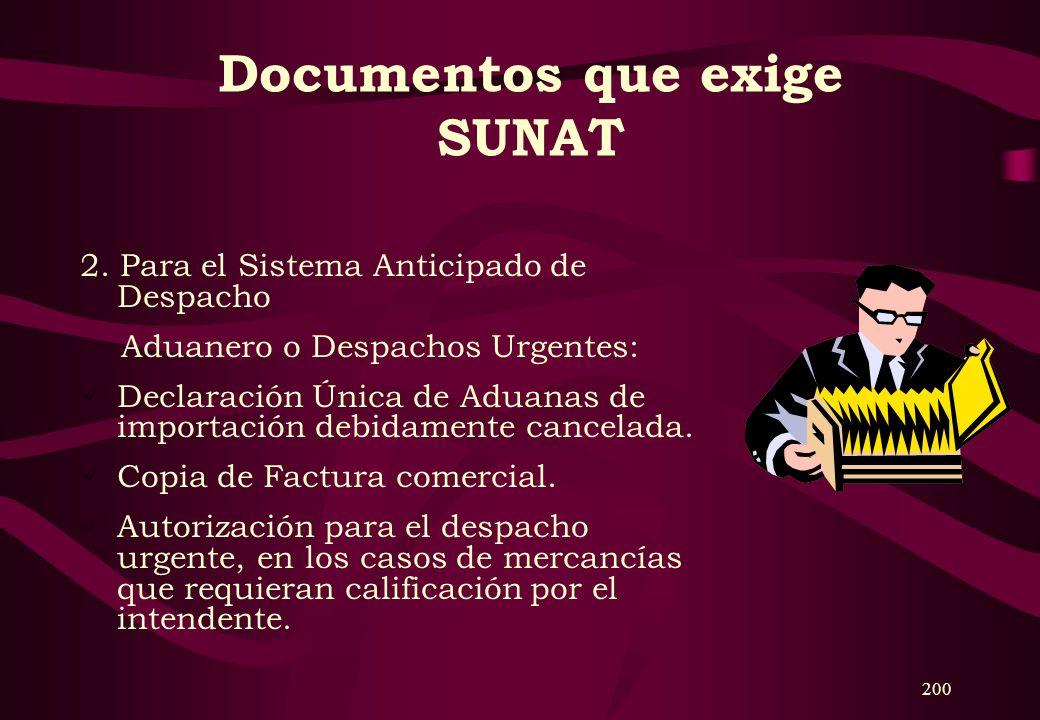 199 Documentos que exige SUNAT 1. Para el Despacho Normal: Declaración Única de Aduanas de importación debidamente cancelada. Factura comercial. Docum
