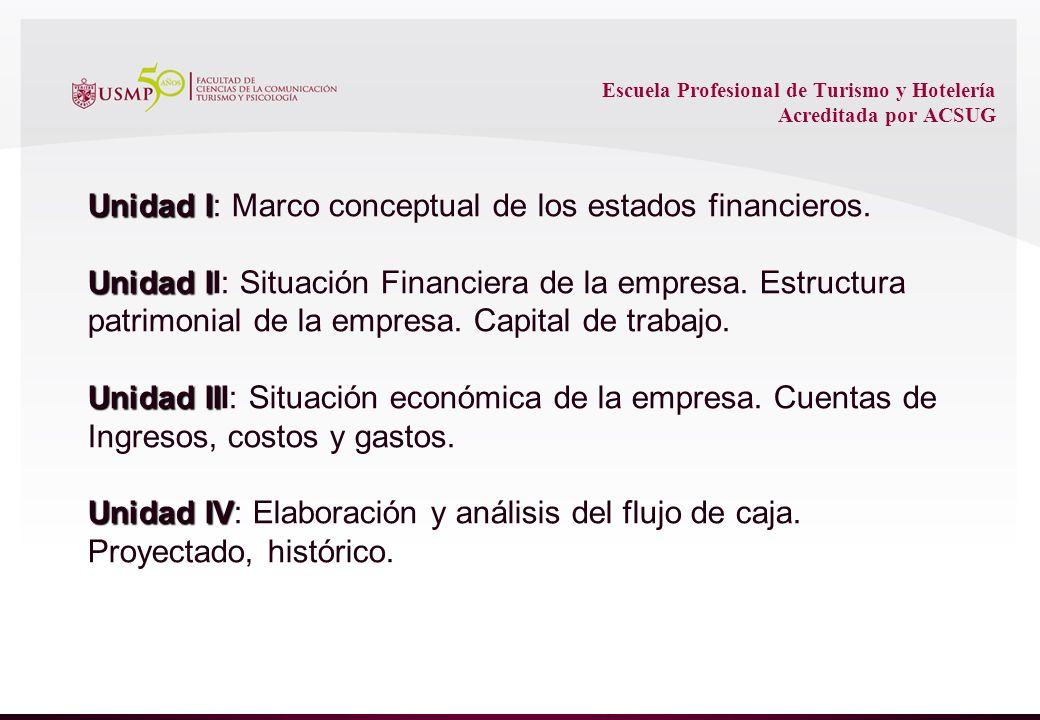 Escuela Profesional de Turismo y Hotelería Acreditada por ACSUG Unidad I Unidad I: Marco conceptual de los estados financieros.