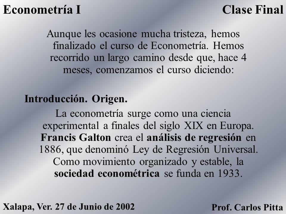 ¡¡¡ Por fin se libraron del Curso de Econometría I !!! Xalapa, Ver. 27 de Junio de 2002 Prof. Carlos Pitta