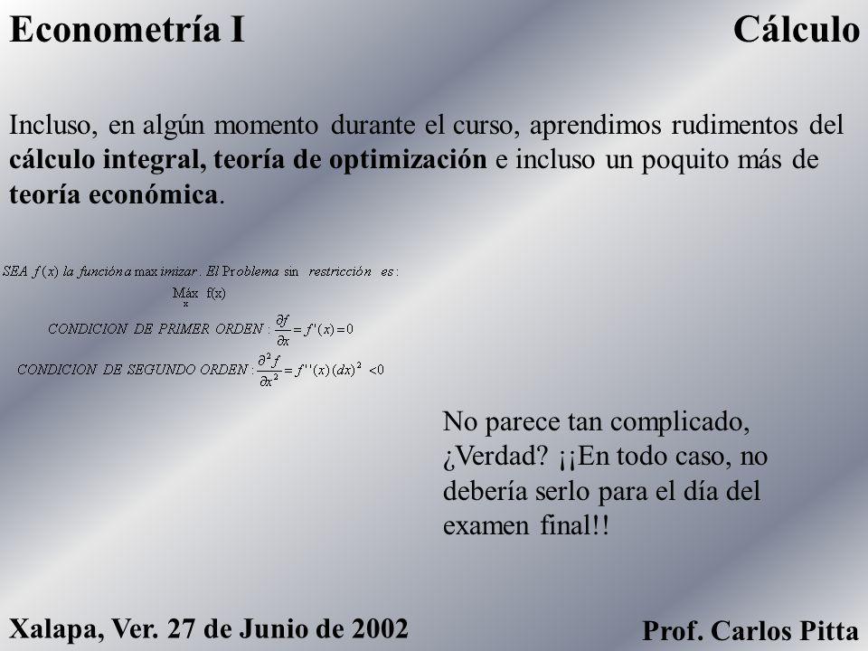 DefinicionesEconometría I Prof. Carlos Pitta Xalapa, Ver. 27 de Junio de 2002 Revisamos conceptos estadísticos claves, como nociones de probabilidad,