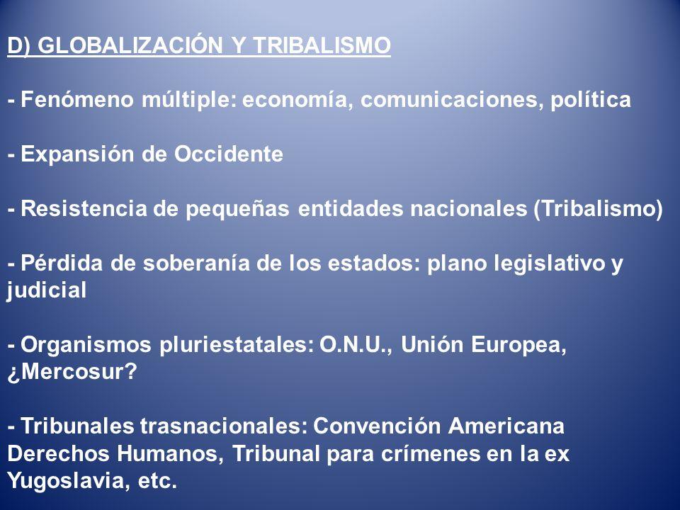 D) GLOBALIZACIÓN Y TRIBALISMO - Fenómeno múltiple: economía, comunicaciones, política - Expansión de Occidente - Resistencia de pequeñas entidades nac