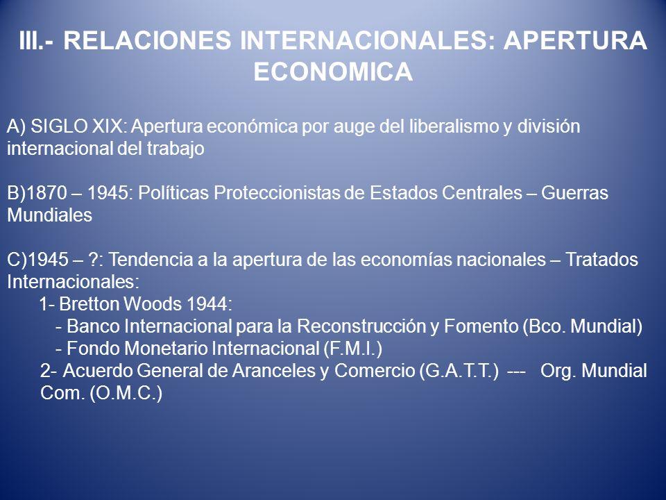 A) SIGLO XIX: Apertura económica por auge del liberalismo y división internacional del trabajo B)1870 – 1945: Políticas Proteccionistas de Estados Cen